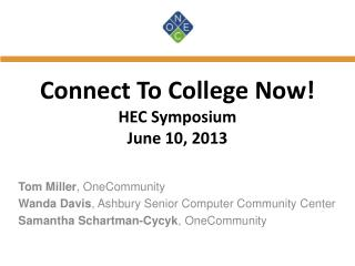 Connect To College Now! HEC Symposium June 10, 2013