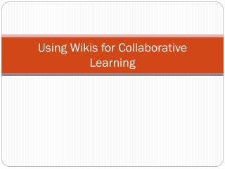 Using Wikis for Collaborative  L earning