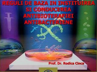 REGULI DE BAZA IN INSTITUIREA SI CONDUCEREA ANTIBIOTERAPIEI ANTIBACTERIENE