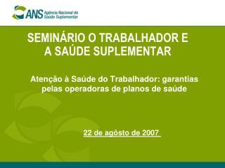 SEMINÁRIO O TRABALHADOR E A SAÚDE SUPLEMENTAR