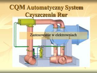CQM  Automatyczny System Czyszczenia Rur