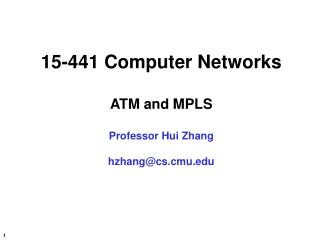 15-441 Computer Networks ATM and MPLS Professor Hui Zhang hzhang@cs.cmu