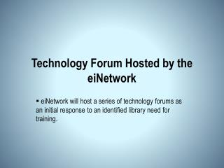Technology  Forum Hosted by the  eiNetwork