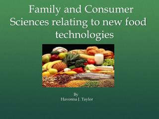 Family and Consumer Sciences relating to new food          technologies
