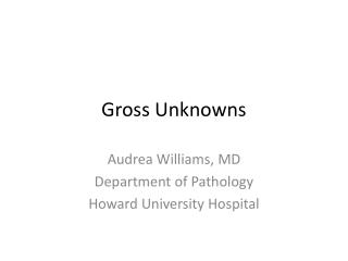 Gross Unknowns