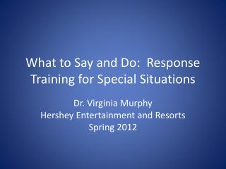 What to Say and Do:  Response Training for Special Situations