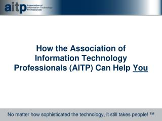 How the  Association of Information Technology Professionals  (AITP) Can Help  You