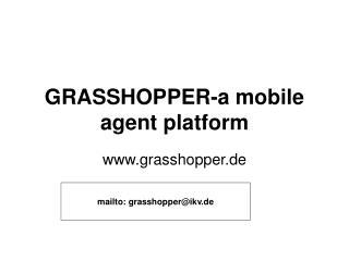 GRASSHOPPER-a mobile agent platform