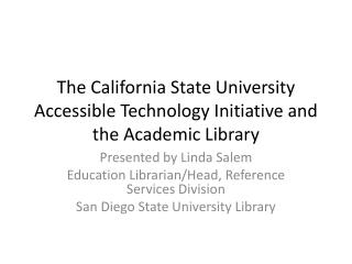 The California State University Accessible Technology Initiative and the Academic Library