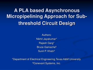 A PLA based Asynchronous Micropipelining Approach for Sub-threshold Circuit Design
