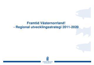 Framtid Västernorrland! - Regional utvecklingsstrategi 2011-2020