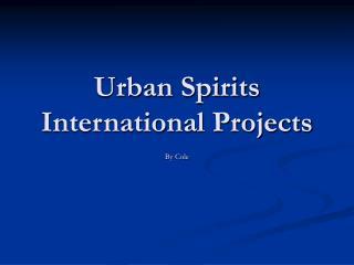 Urban Spirits International Projects