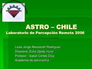 ASTRO – CHILE Laboratorio de Percepción Remota 2006