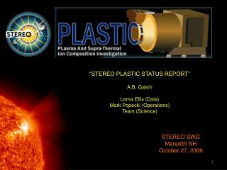 """STEREO PLASTIC STATUS REPORT"" A.B. Galvin Lorna Ellis (Data) Mark Popecki (Operations)"
