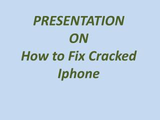 How to Fix Cracked Iphone