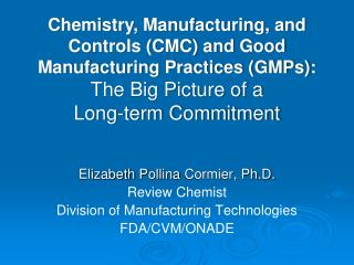 Elizabeth  Pollina  Cormier, Ph.D. Review Chemist Division of Manufacturing Technologies