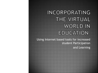Incorporating the Virtual World in Education