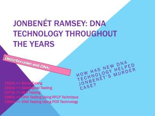 JonBenét R amsey: DNA Technology Throughout the years