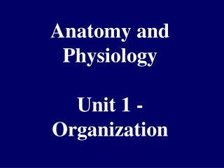 Anatomy and Physiology Unit 1 - Organization
