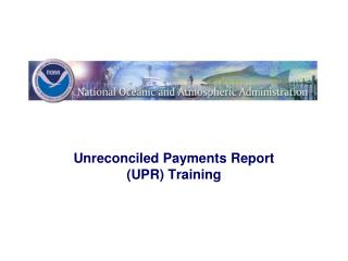 Unreconciled Payments Report (UPR )  Training