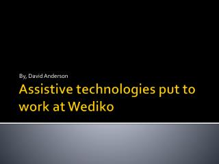 Assistive technologies put to work at  Wediko