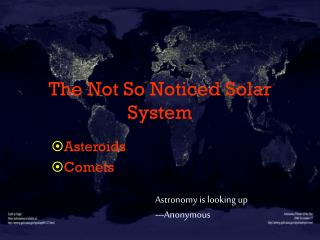 The Not So Noticed Solar System