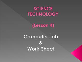 SCIENCE TECHNOLOGY (Lesson 4)