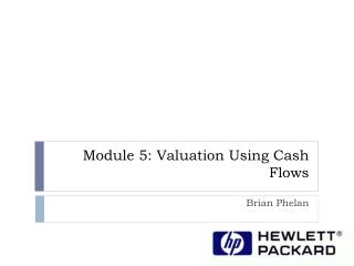 Module  5: Valuation Using Cash Flows