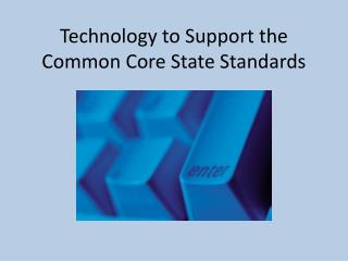 Technology  to  Support the  Common Core  State Standards