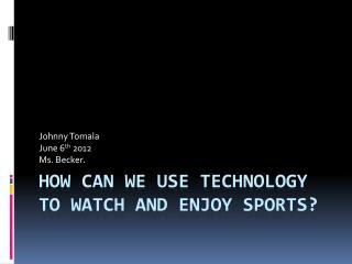 How can we use technology to watch and enjoy sports?
