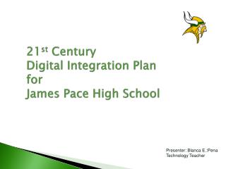 21 st  Century Digital Integration Plan for  James Pace High School