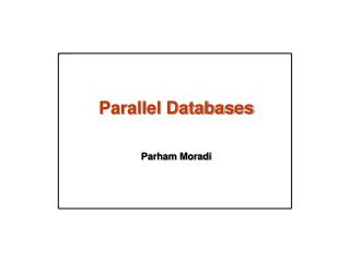 Parallel Databases Parham Moradi