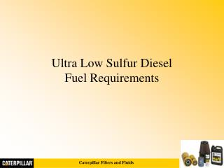 Ultra Low Sulfur Diesel  Fuel Requirements