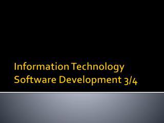 Information Technology Software Development 3/4