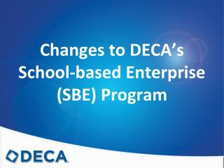 Changes to DECA's  School-based Enterprise (SBE) Program