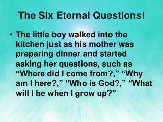 The Six Eternal Questions!