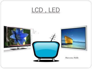LCD , LED