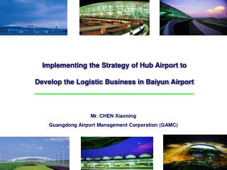Mr. CHEN Xiaoning Guangdong Airport Management Corporation (GAMC)