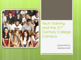 Tech Training and the 21 st  Century College Campus