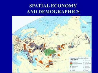 SPATIAL ECONOMY AND DEMOGRAPHICS