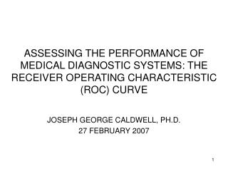 ASSESSING THE PERFORMANCE OF MEDICAL DIAGNOSTIC SYSTEMS: THE RECEIVER OPERATING CHARACTERISTIC ROC CURVE