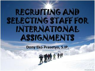 RECRUITING AND SELECTING STAFF FOR INTERNATIONAL ASSIGNMENTS