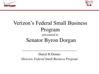 Verizon s Federal Small Business Program presented to   Senator Byron Dorgan