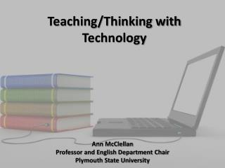 Teaching/Thinking with Technology