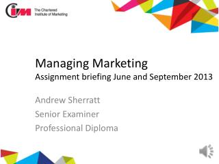 Managing Marketing Assignment briefing June and September 2013