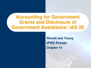 Accounting for Government Grants and Disclosure of Government Assistance: IAS 20
