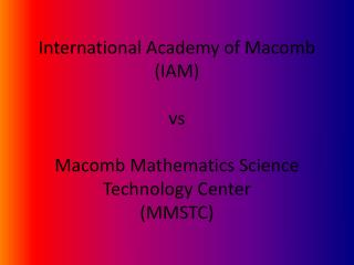 International Academy of Macomb (IAM) vs Macomb Mathematics Science Technology Center (MMSTC)
