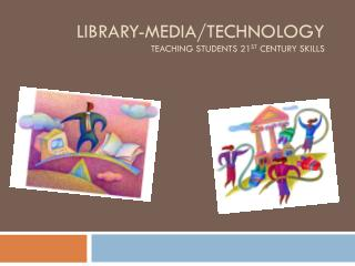 Library-Media/Technology teaching students 21 st  century skills