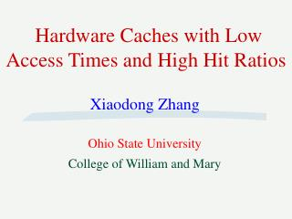 Hardware Caches with Low Access Times and High Hit Ratios