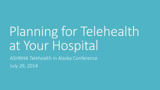 Planning for  Telehealth  at Your Hospital